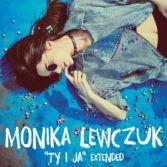 Monika Lewczuk / Ty i Ja - Extended / 2016 Universal Music Polska